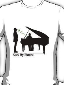 Suck My Pianist for Lighter Colours T-Shirt