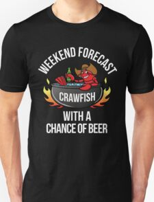 Crawfish Boil Weekend Forecast Crawfish With Beer-Crawfish Lover Gift-Food Lovers Unisex T-Shirt