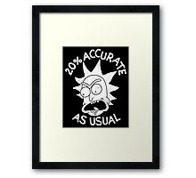 Rick and Morty 20% accurate as Usual Framed Print