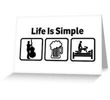Funny Double Bass Life Is Simple Greeting Card