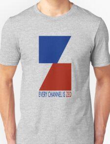 Channel Zed - Every Channel is Zed Unisex T-Shirt