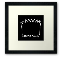 Born to Annoy Framed Print