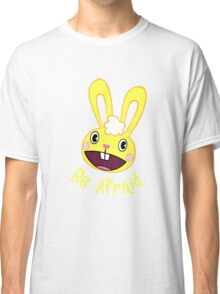 Be Afraid Classic T-Shirt