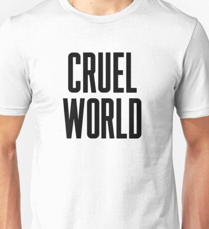 Cruel World Unisex T-Shirt