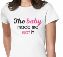 The Baby Made Me Funny Quote Womens Fitted T-Shirt