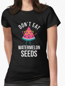 Don't Eat Watermelon Seeds, Pregnancy, Pregnant Funny Gift Womens Fitted T-Shirt