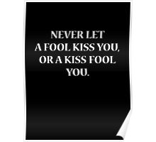 Never Let A Fool Kiss You, Or A Kiss Fool You Poster