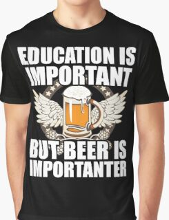 Education Is Important But Beer Is Importanter, Funny Beer Lover, Brewing Beer, Gift Graphic T-Shirt