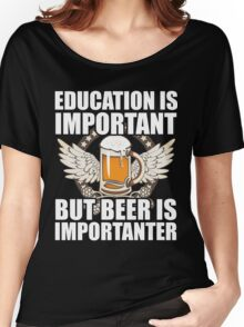 Education Is Important But Beer Is Importanter, Funny Beer Lover, Brewing Beer, Gift Women's Relaxed Fit T-Shirt