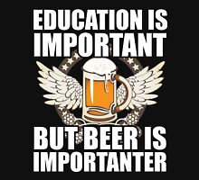 Education Is Important But Beer Is Importanter, Funny Beer Lover, Brewing Beer, Gift Unisex T-Shirt