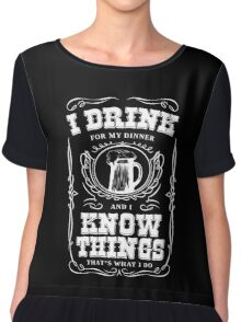 I Drink For My Dinner and I Know Things Classic Chiffon Top