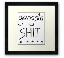 Gangsta Shit Framed Print
