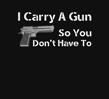 I Carry A Gun So You Dont Have To Unisex T-Shirt