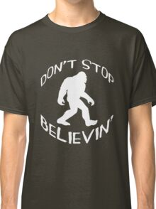 DON'T STOP BELIEVIN' Classic T-Shirt