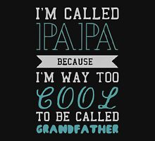 Cool papa - too cool to be called grandfather Unisex T-Shirt