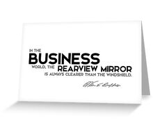 in business, the rearview mirror is clearer - warren buffett Greeting Card