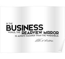 in business, the rearview mirror is clearer - warren buffett Poster