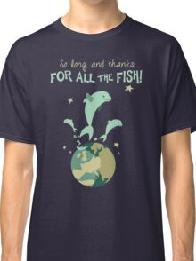 So Long, and Thanks for All the Fish Classic T-Shirt