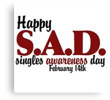 Happy SAD singles awareness day Canvas Print