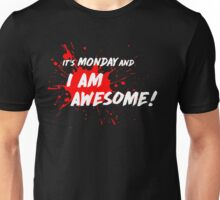 It's Monday and I am Awesome! Unisex T-Shirt