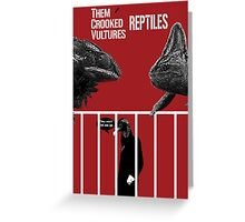Them Crooked Vultures - Reptiles Greeting Card