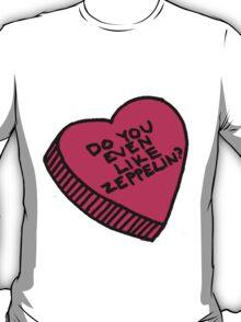 Do you even like Led Zeppelin? T-Shirt