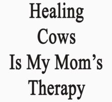 Healing Cows Is My Mom's Therapy  by supernova23