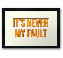 """""""It's never my fault"""" original design Framed Print"""