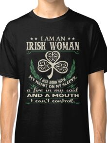 I am an Irish Woman I was born With My Heart On my Sleeve, a Fire in my soul, and a Mouth, I Can't Control - Best gift for an Irish Woman Classic T-Shirt