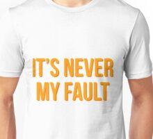 """""""It's never my fault"""" original design Unisex T-Shirt"""