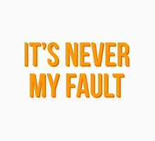 """It's never my fault"" original design Unisex T-Shirt"