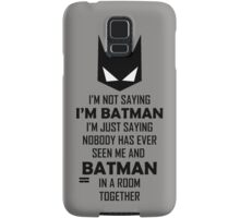 I'm not saying I'm Batman... Samsung Galaxy Case/Skin