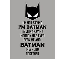 I'm not saying I'm Batman... Photographic Print