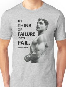 To Fail - Arthur Saxon Old School Bodybuilding Motivation Unisex T-Shirt