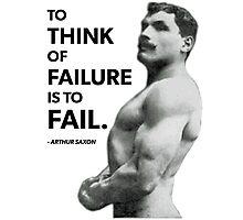 To Fail - Arthur Saxon Old School Bodybuilding Motivation Photographic Print