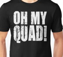 OH MY QUAD! Unisex T-Shirt