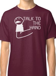Talk To Hand Classic T-Shirt