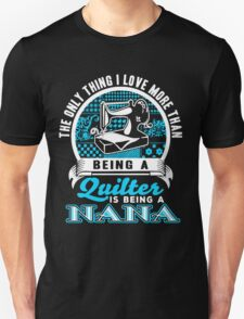 The Only Thing I love More Than Being A Quilter is being a Nana Unisex T-Shirt