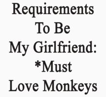 Requirements To Be My Girlfriend: *Must Love Monkeys  by supernova23