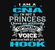 I am a CNA I am not a Princess I Have an attitude Opinions a very Loud Voice and one Hell of a right Hook Womens Fitted T-Shirt