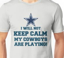 I Will Not Keep Calm My Cowboys Are Playing Unisex T-Shirt