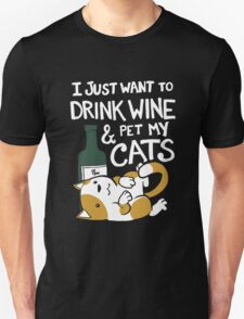I just want to drink wine and pet my cats Unisex T-Shirt