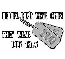 Dog Tags - Heroes Don't Wear Capes... Photographic Print