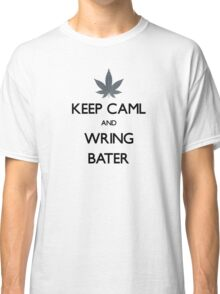 Funny keep calm stoner joke weed text design Classic T-Shirt