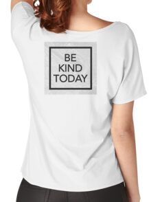 BE KIND TODAY Women's Relaxed Fit T-Shirt