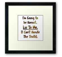 Humorous Honesty Lie Typography Framed Print