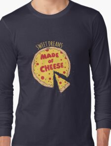 SWEET DREAMS ARE MADE OF CHEESE Long Sleeve T-Shirt