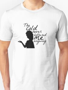 The Cold Never Bothered Me II Unisex T-Shirt