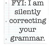 I am silently correcting your grammar by scienceispun