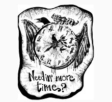 Needin' more time, my friends? Unisex T-Shirt